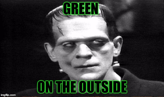 GREEN ON THE OUTSIDE | made w/ Imgflip meme maker