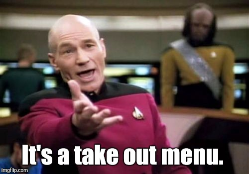 Picard Wtf Meme | It's a take out menu. | image tagged in memes,picard wtf | made w/ Imgflip meme maker