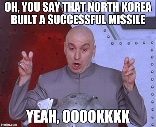 Not going to happen | OH, YOU SAY THAT NORTH KOREA BUILT A SUCCESSFUL MISSILE YEAH, OOOOKKKK | image tagged in memes,dr evil laser,north korea,missle | made w/ Imgflip meme maker