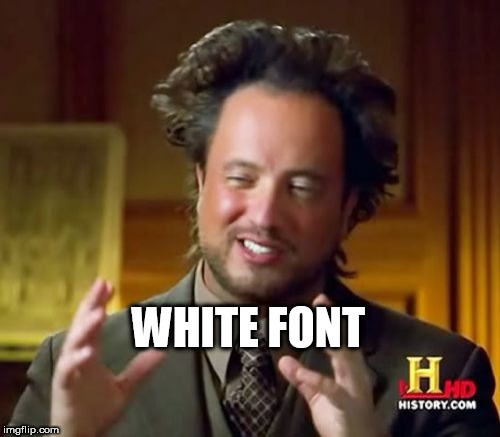 Ancient Aliens Meme | WHITE FONT | image tagged in memes,ancient aliens | made w/ Imgflip meme maker