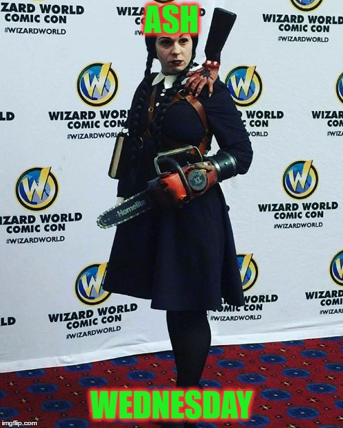 ASH WEDNESDAY | image tagged in addams family,cosplay,wednesday addams,ash,the evil dead,army of darkness | made w/ Imgflip meme maker
