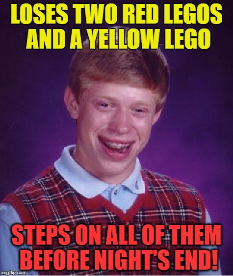 Bad Luck Brian Meme | LOSES TWO RED LEGOS AND A YELLOW LEGO STEPS ON ALL OF THEM BEFORE NIGHT'S END! | image tagged in memes,bad luck brian | made w/ Imgflip meme maker
