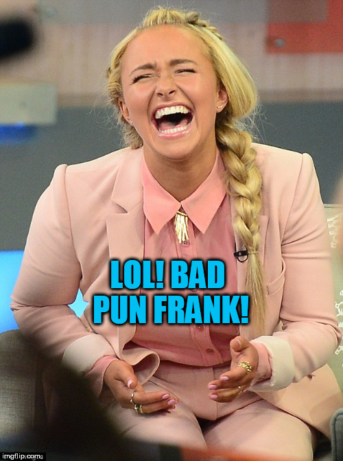 LOL! BAD PUN FRANK! | made w/ Imgflip meme maker