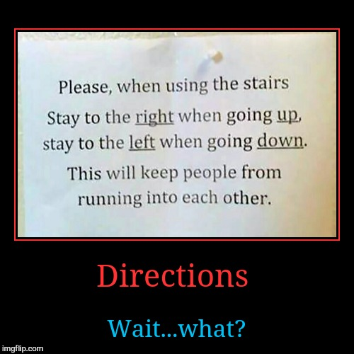 That makes sense!  | Directions | Wait...what? | image tagged in funny,demotivationals,directions,wait what | made w/ Imgflip demotivational maker