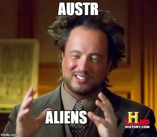 Ancient Aliens Meme | AUSTR ALIENS | image tagged in memes,ancient aliens | made w/ Imgflip meme maker