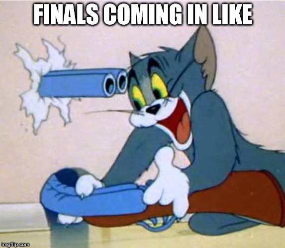 FINALS COMING IN LIKE | image tagged in tom and jerry,finals,funny,memes,go and study,seriously do that | made w/ Imgflip meme maker
