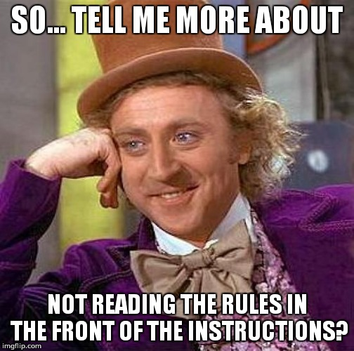 All of the teachers have to deal with this | SO... TELL ME MORE ABOUT NOT READING THE RULES IN THE FRONT OF THE INSTRUCTIONS? | image tagged in memes,creepy condescending wonka | made w/ Imgflip meme maker