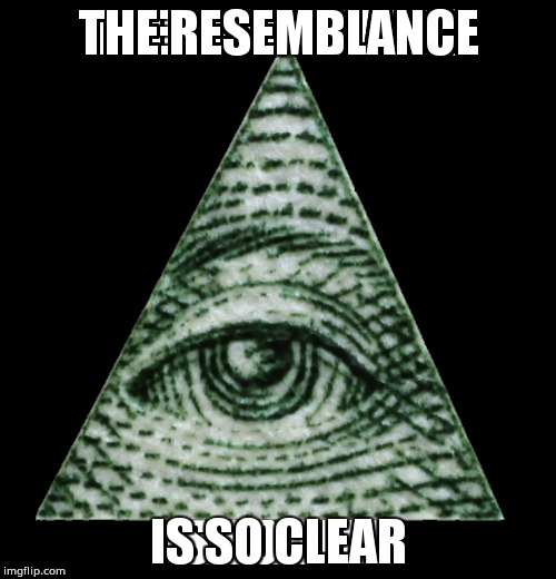 Confirmed | THE RESEMBLANCE IS SO CLEAR | image tagged in illuminati | made w/ Imgflip meme maker