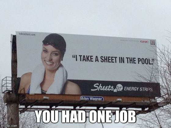 YOU HAD ONE JOB | image tagged in shiet | made w/ Imgflip meme maker