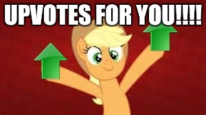 Upvote applejack | UPVOTES FOR YOU!!!! | image tagged in upvote applejack | made w/ Imgflip meme maker