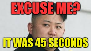 EXCUSE ME? IT WAS 45 SECONDS | made w/ Imgflip meme maker