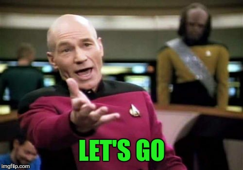 Picard Wtf Meme | LET'S GO | image tagged in memes,picard wtf | made w/ Imgflip meme maker