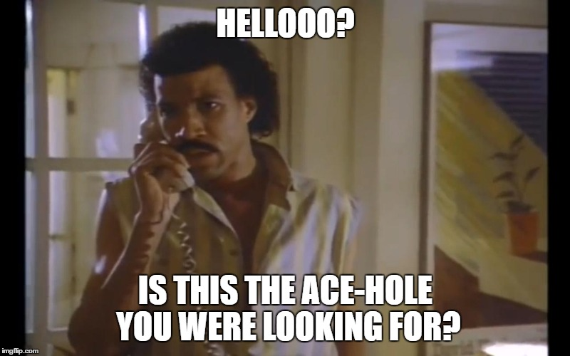 Hello Lionel | HELLOOO? IS THIS THE ACE-HOLE YOU WERE LOOKING FOR? | image tagged in hello lionel | made w/ Imgflip meme maker