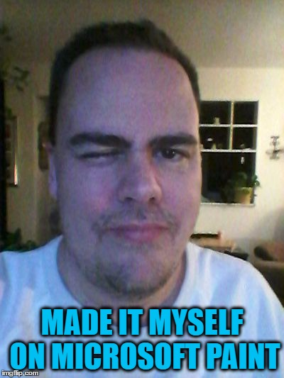 wink | MADE IT MYSELF ON MICROSOFT PAINT | image tagged in wink | made w/ Imgflip meme maker