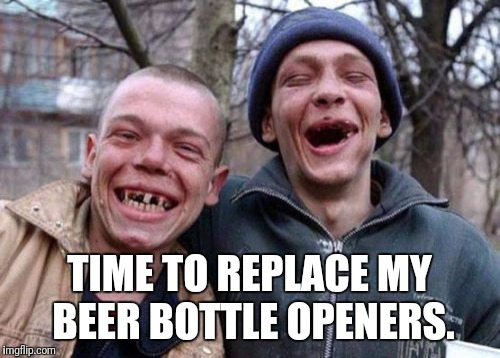 Ugly Twins Meme | TIME TO REPLACE MY BEER BOTTLE OPENERS. | image tagged in memes,ugly twins | made w/ Imgflip meme maker