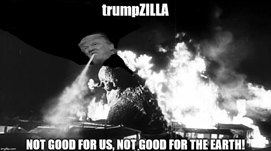 trumpzilla | trumpZILLA NOT GOOD FOR US, NOT GOOD FOR THE EARTH! | image tagged in godzilla,trump lies,trump idiot,monster,theresistance | made w/ Imgflip meme maker