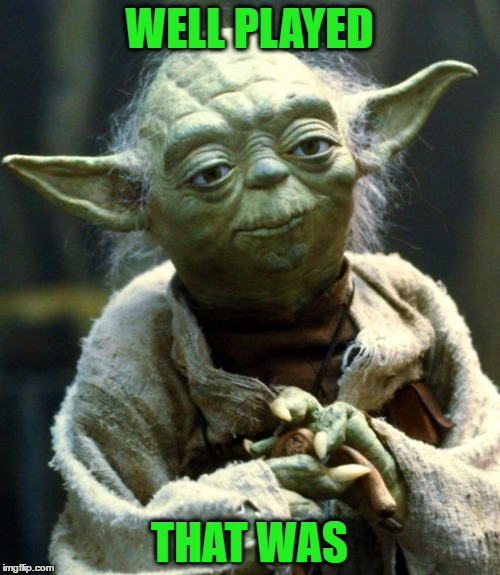 Star Wars Yoda Meme | WELL PLAYED THAT WAS | image tagged in memes,star wars yoda | made w/ Imgflip meme maker