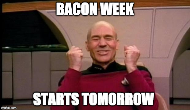Bacon Week - May 22 - 28th | BACON WEEK STARTS TOMORROW | image tagged in excited picard,bacon week,bacon week is coming,may 22-28,tomorrow | made w/ Imgflip meme maker