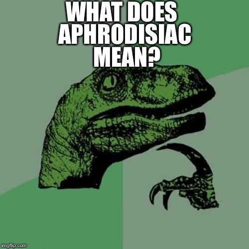 Philosoraptor Meme | WHAT DOES MEAN? APHRODISIAC | image tagged in memes,philosoraptor | made w/ Imgflip meme maker