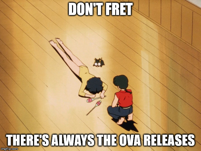 DON'T FRET THERE'S ALWAYS THE OVA RELEASES | made w/ Imgflip meme maker