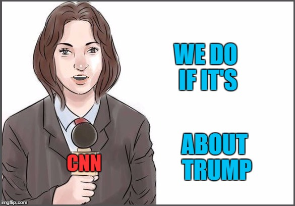 reporter | WE DO IF IT'S ABOUT TRUMP CNN | image tagged in reporter | made w/ Imgflip meme maker