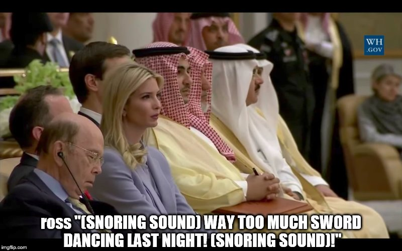 "wilbur ross sword dances too much | ross ""(SNORING SOUND) WAY TOO MUCH SWORD DANCING LAST NIGHT! (SNORING SOUND)!"" 