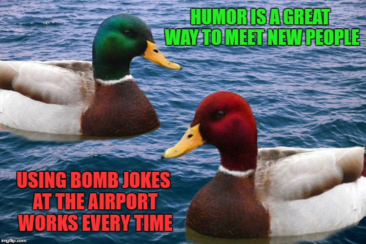 HUMOR IS A GREAT WAY TO MEET NEW PEOPLE USING BOMB JOKES AT THE AIRPORT WORKS EVERY TIME | made w/ Imgflip meme maker
