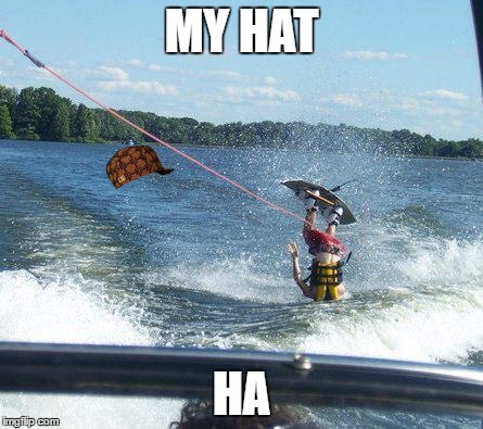 Nailed It | MY HAT HA | image tagged in memes,nailed it,scumbag | made w/ Imgflip meme maker