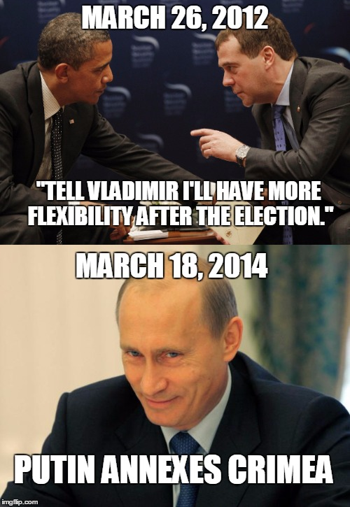 "Maybe We Should Investigate Some Real Collusion With The Russians | MARCH 26, 2012 ""TELL VLADIMIR I'LL HAVE MORE FLEXIBILITY AFTER THE ELECTION."" MARCH 18, 2014 PUTIN ANNEXES CRIMEA 