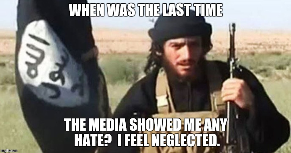 WHEN WAS THE LAST TIME THE MEDIA SHOWED ME ANY HATE?  I FEEL NEGLECTED. | made w/ Imgflip meme maker
