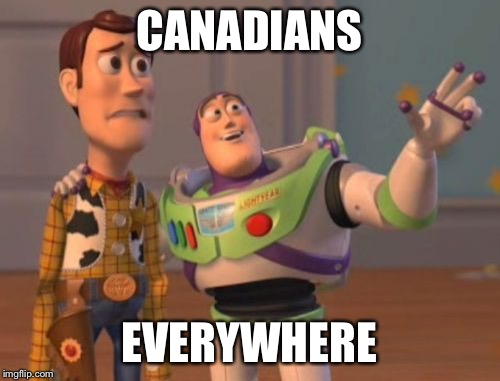 X, X Everywhere Meme | CANADIANS EVERYWHERE | image tagged in memes,x,x everywhere,x x everywhere | made w/ Imgflip meme maker