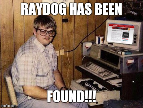 Internet Guide | RAYDOG HAS BEEN FOUND!!! | image tagged in memes,internet guide | made w/ Imgflip meme maker