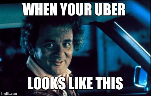 Legal Bill Murray |  WHEN YOUR UBER; LOOKS LIKE THIS | image tagged in memes,legal bill murray | made w/ Imgflip meme maker