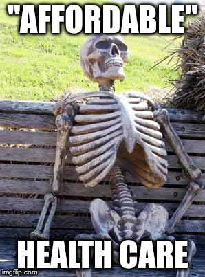 "Waiting Skeleton Meme | ""AFFORDABLE"" HEALTH CARE 