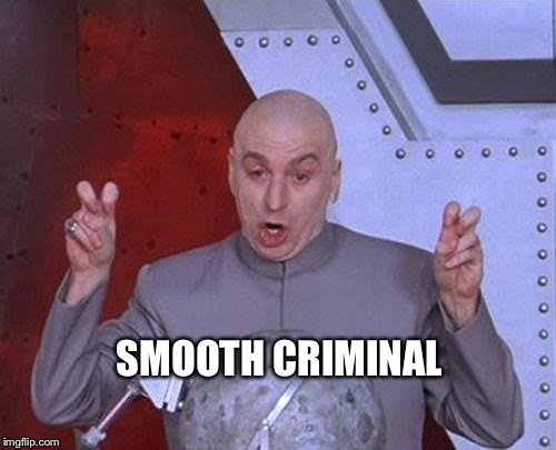 Dr Evil Laser Meme | SMOOTH CRIMINAL | image tagged in memes,dr evil laser | made w/ Imgflip meme maker