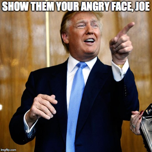 SHOW THEM YOUR ANGRY FACE, JOE | made w/ Imgflip meme maker
