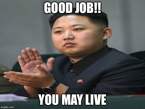 GOOD JOB!! YOU MAY LIVE | made w/ Imgflip meme maker
