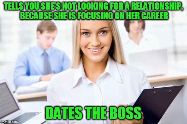 TELLS YOU SHE'S NOT LOOKING FOR A RELATIONSHIP, BECAUSE SHE IS FOCUSING ON HER CAREER DATES THE BOSS | image tagged in happy office worker | made w/ Imgflip meme maker