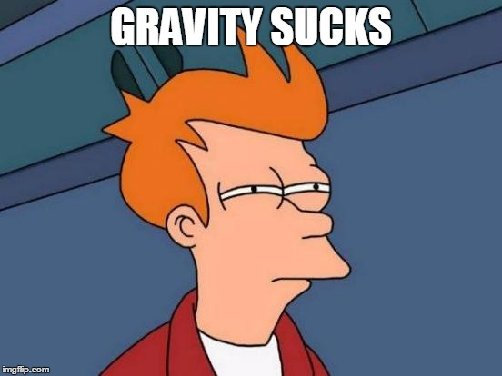 Futurama Fry Meme | GRAVITY SUCKS | image tagged in memes,futurama fry | made w/ Imgflip meme maker