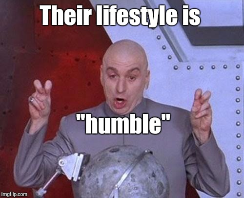 "Dr Evil Laser Meme | Their lifestyle is ""humble"" 