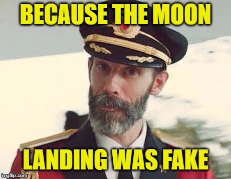 Captain Obvious | BECAUSE THE MOON LANDING WAS FAKE | image tagged in captain obvious | made w/ Imgflip meme maker