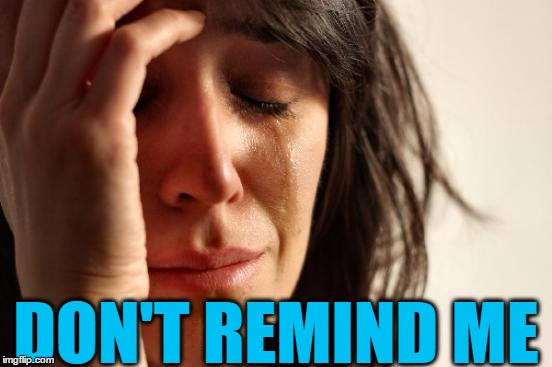 First World Problems Meme | DON'T REMIND ME | image tagged in memes,first world problems | made w/ Imgflip meme maker