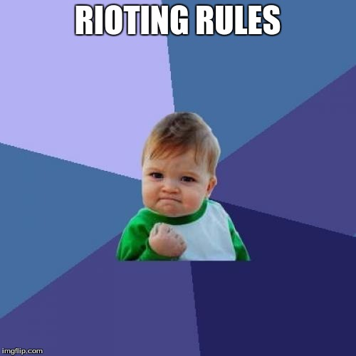 Success Kid Meme | RIOTING RULES | image tagged in memes,success kid | made w/ Imgflip meme maker