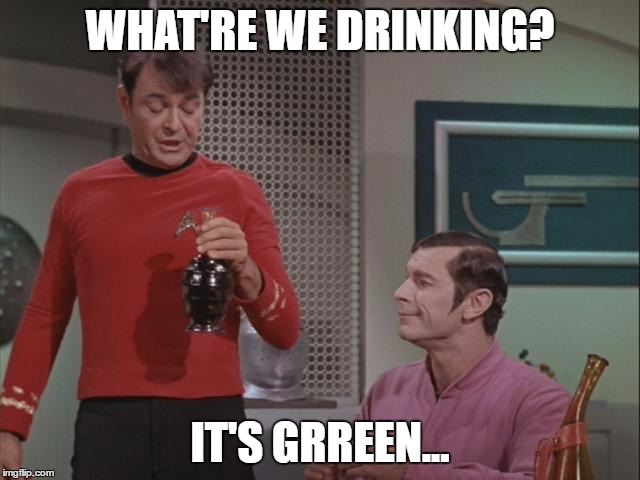 WHAT'RE WE DRINKING? IT'S GRREEN... | made w/ Imgflip meme maker