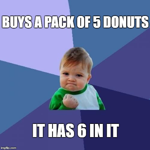 The small victories of life | BUYS A PACK OF 5 DONUTS IT HAS 6 IN IT | image tagged in memes,so true memes,success kid | made w/ Imgflip meme maker