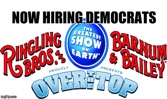 RINGLING BROTHERS CIRCUS IS ACTUALLY HIRING!!! | NOW HIRING DEMOCRATS | image tagged in funny,gifs,memes,circus,animals,democrats | made w/ Imgflip meme maker