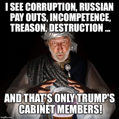 I SEE CORRUPTION, RUSSIAN PAY OUTS, INCOMPETENCE, TREASON, DESTRUCTION ... AND THAT'S ONLY TRUMP'S CABINET MEMBERS! | made w/ Imgflip meme maker