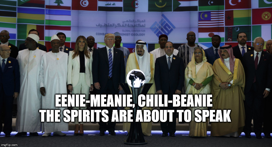 EENIE-MEANIE, CHILI-BEANIE THE SPIRITS ARE ABOUT TO SPEAK | image tagged in world leaders | made w/ Imgflip meme maker