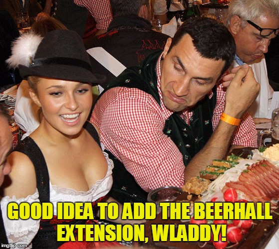 GOOD IDEA TO ADD THE BEERHALL EXTENSION, WLADDY! | made w/ Imgflip meme maker