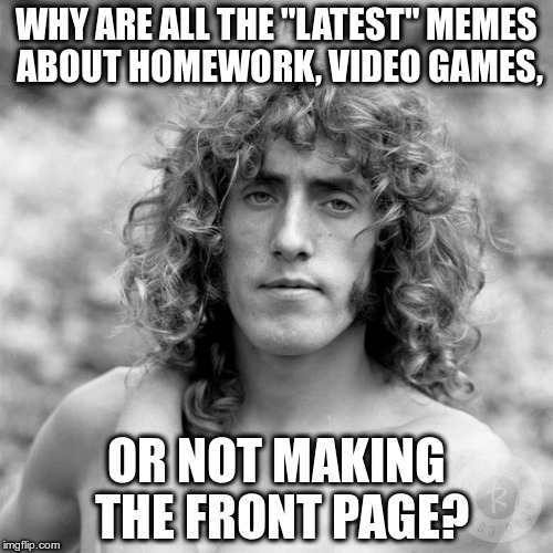 "THEY'RE ALL WASTED! | WHY ARE ALL THE ""LATEST"" MEMES ABOUT HOMEWORK, VIDEO GAMES, OR NOT MAKING THE FRONT PAGE? 